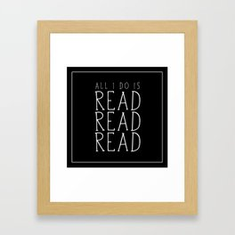 All I Do Is Read Read Read Framed Art Print