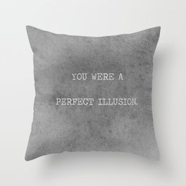 You Were A Perfect Illusion.  Throw Pillow