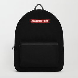 #teamstillfat Fat Overweight Fitness Eating Gift Backpack