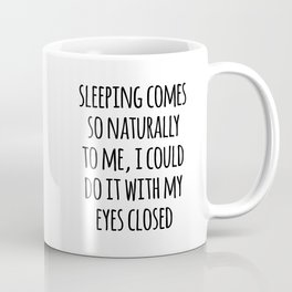 Sleeping Comes Naturally Funny Quote Coffee Mug