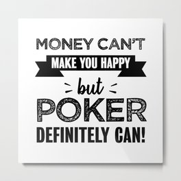 Poker makes you happy Funny Gift Metal Print