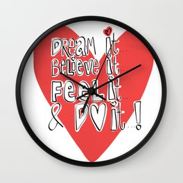 Dream it..believe it...feel it and DO IT!  Wall Clock