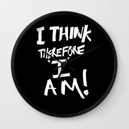 I think, therefore I am = Je pense donc je suis Wall Clock