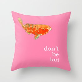 DON'T BE KOI Throw Pillow