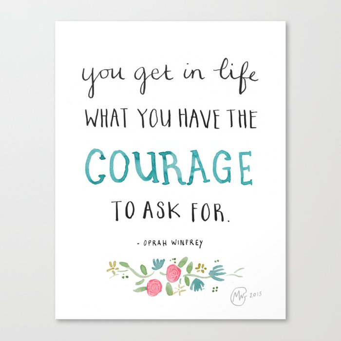 You Get In Life What You Have The Courage To Ask For Oprah Winfrey