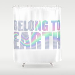Belong to earth in holographic foil-look Shower Curtain