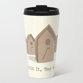 If You Built It, They Will Come. Travel Mug