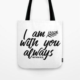Bible verse Matthew 28:20 I am with you always black & white Tote Bag