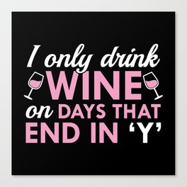 I Only Drink Wine Canvas Print