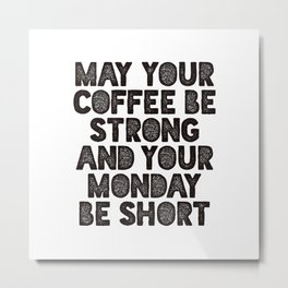 May Your Coffee Be Strong and Your Monday Be Short funny office wall decor typography design Metal Print