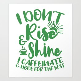 I Don't Rise And Caffeinate Office Gifts For Coffee Lovers Art Print