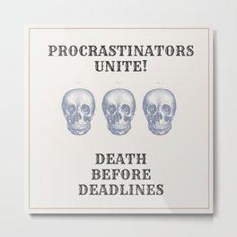 Death Before Deadlines Metal Print
