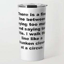 Walk That Line Like a Drunken Clown Travel Mug