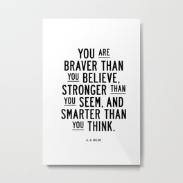 You Are Braver Than You Believe black and white monochrome typography poster design bedroom wall art Metal Print
