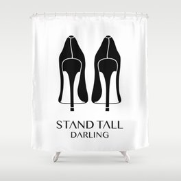 Stand Tall Darling Shower Curtain