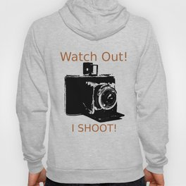 Watch Out, I Shoot Photos! Hoody