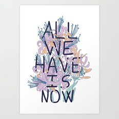 All We Have Is Now Version 2 Art Print