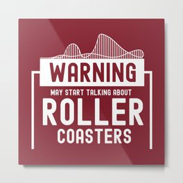 May Start Talking About Roller Coasters II - Adrenaline Junkie Gift Metal Print