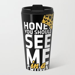 Honey you should see me in a crown Travel Mug