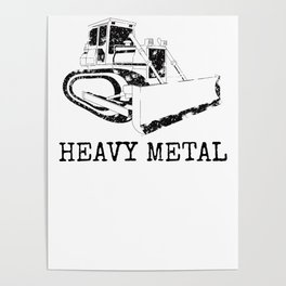 Heavy Metal Dozer Digger Funny Cute Backhoe Bulldozer Black Poster