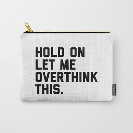 Hold On, Overthink This (White) Funny Quote Carry-All Pouch