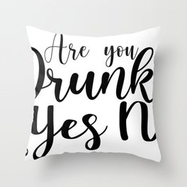 Are You Drunk- Yes No Throw Pillow