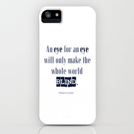 An Eye for An Eye - Gandhi Quote iPhone Case