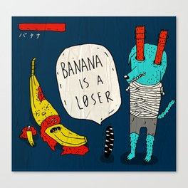 Banana is a loser.  Canvas Print