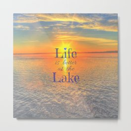 Life is better at the Lake Metal Print