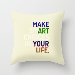 Make Smart Choices In Your Life Throw Pillow