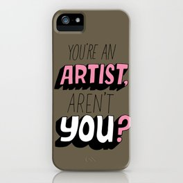 You're an Artist, Aren't You? iPhone Case