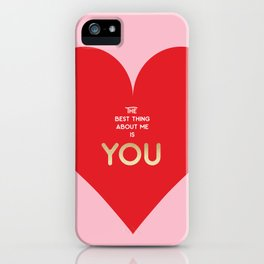 The best thing about me is YOU iPhone Case