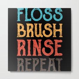 FLOSS BRUSH RINSE REPEAT FUNNY DENTIST Gift Tooth Metal Print