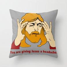 You're giving Jesus a headache. Throw Pillow