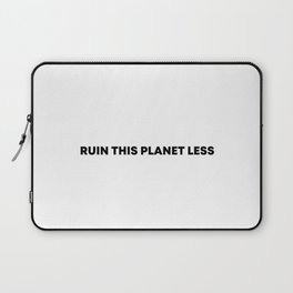 RUIN THIS PLANET LESS (bold font) Laptop Sleeve