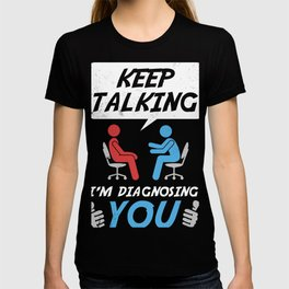 Therapist Counsellor Keep Talking I'm Diagnosing Gift product T-shirt