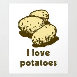 I Love Potatoes Quote Art Print