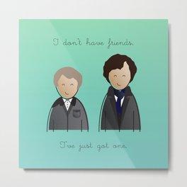 Sherlock - I don't have friends. Metal Print