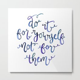 Do It for Yourself, Not for Them Metal Print