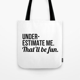 Underestimate Me That'll Be Fun Tote Bag