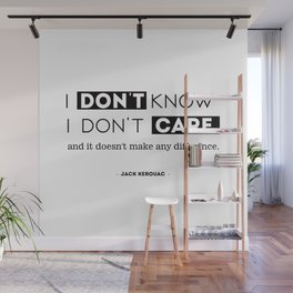 I don't know, I don't care, and it doesn't make any difference. Wall Mural
