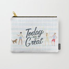 Today Will Be Great! Carry-All Pouch