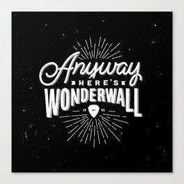 Anyway Here's Wonderwall Canvas Print