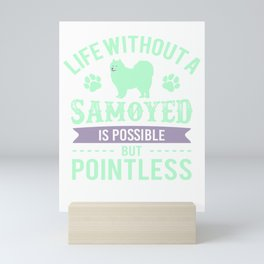 Life Without A Samoyed Is Possible But Pointless mi Mini Art Print