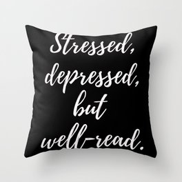 Stressed, depressed, but well-read. Throw Pillow