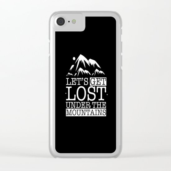 Let's get lost under the mountains Clear iPhone Case