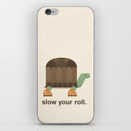 Slow Your Roll iPhone Skin