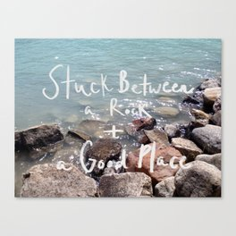 Stuck Between a Rock and a Good Place Canvas Print