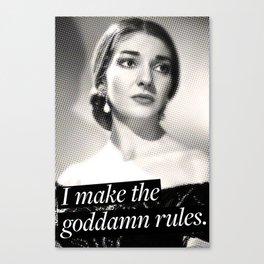 I make the goddamn rules. - Maria Callas Canvas Print