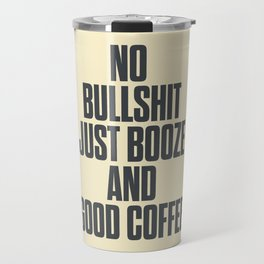 No bullshit, just booze and good coffee, inspirational quote, positive thinking, feelgood Travel Mug